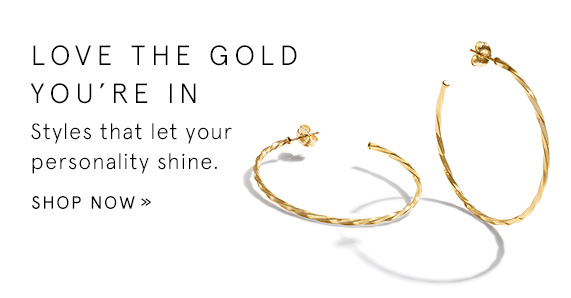 Love the Gold You're In - Styles that let your personality shine. Shop Now