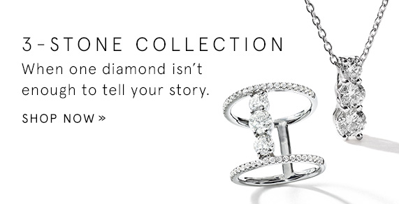 3-Stone Collection - When one diamond isn't enough to tell your story. Shop Now
