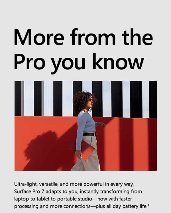 More from the Pro you know. Ultra-light, versatile, and more powerful in every way, Surface Pro7 adapts to you, instantly transforming from laptop to tablet to portable studio-now with faster processing and more connection-plus all day battery life.