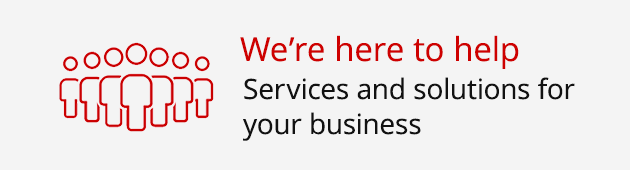 We're here to help - Services and solutions for your business