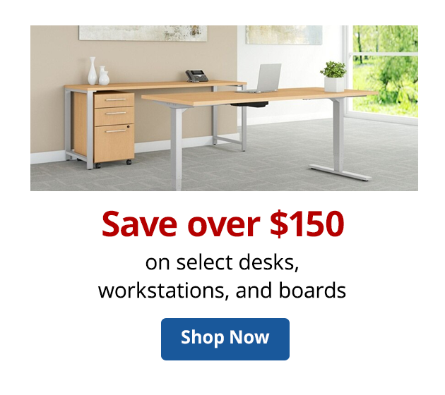 Save over $150 select Desks, Workstations & Boards