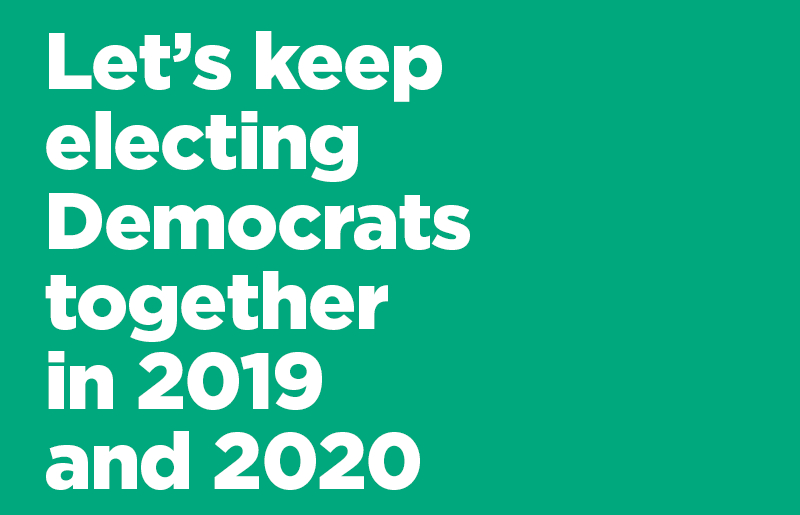Let's keep electing Democrats together in 2019 and 2020