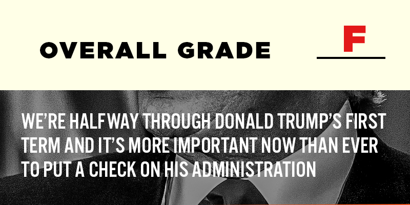 Overall grade: F. We're halfway through Donald Trump's first term and it's more important now than ever to put a check on his administration