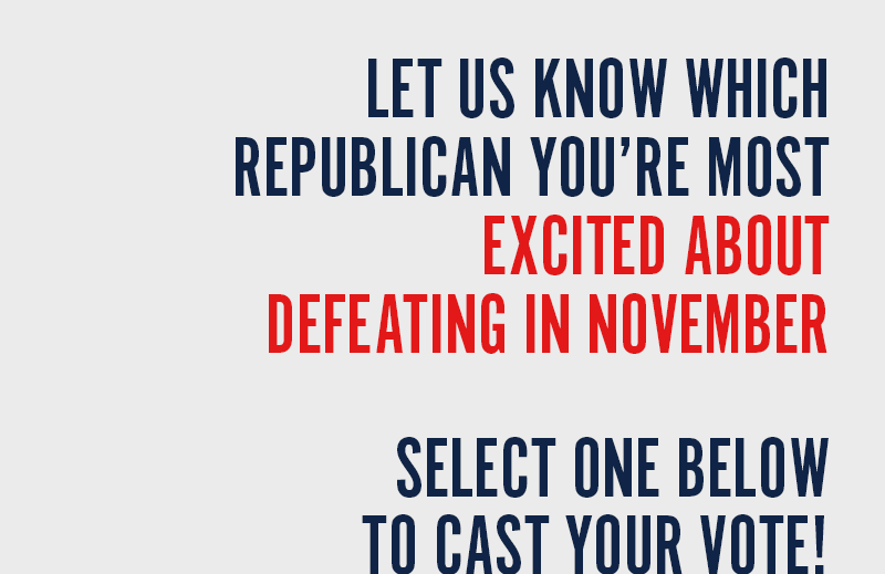 Which Republican are your most excited about defeating in November?