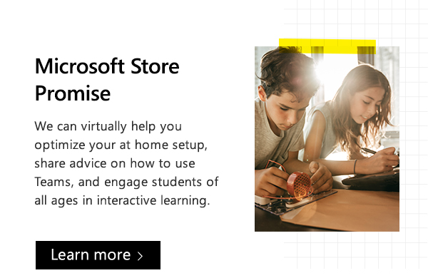 Microsoft Store Promise. We can virtually help you optimize your at home setup, share advice on how to use Teams, and engage students of all ages in interactive learning. Learn more. Image of children learning.