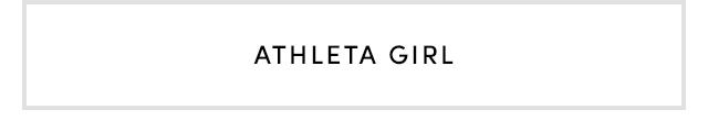 ATHLETA GIRL