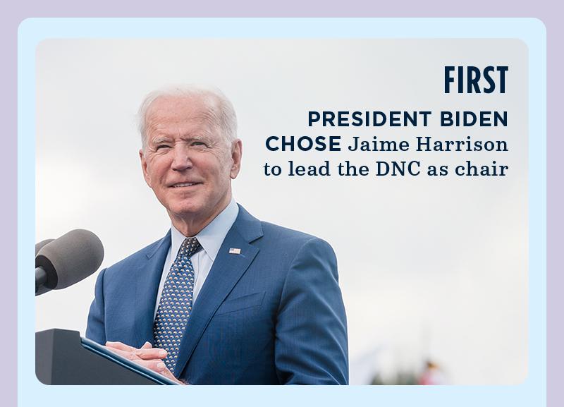First, President Biden chose Jaime Harrison to lead the DNC as chair.