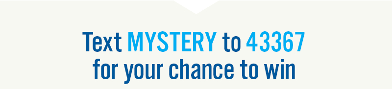 Text MYSTERY to 43367 for your chance to win